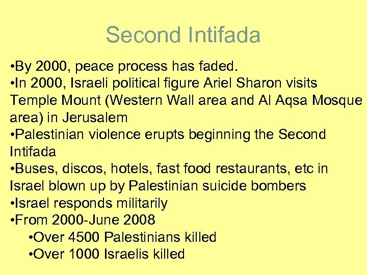 Second Intifada • By 2000, peace process has faded. • In 2000, Israeli political
