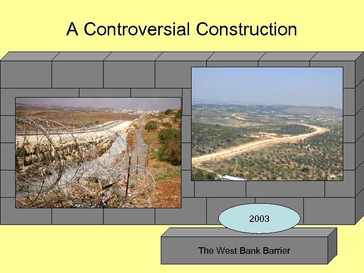 A Controversial Construction 2003 The West Bank Barrier