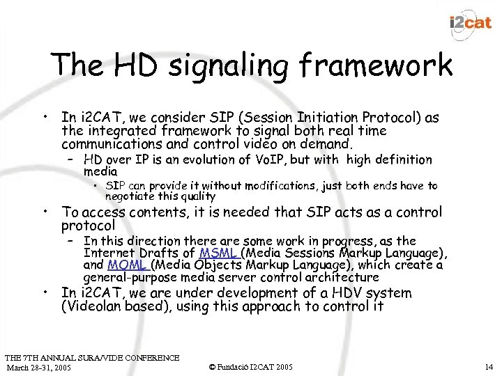 The HD signaling framework • In i 2 CAT, we consider SIP (Session Initiation