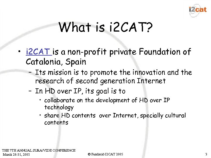 What is i 2 CAT? • i 2 CAT is a non-profit private Foundation