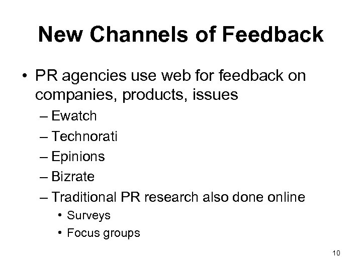 New Channels of Feedback • PR agencies use web for feedback on companies, products,
