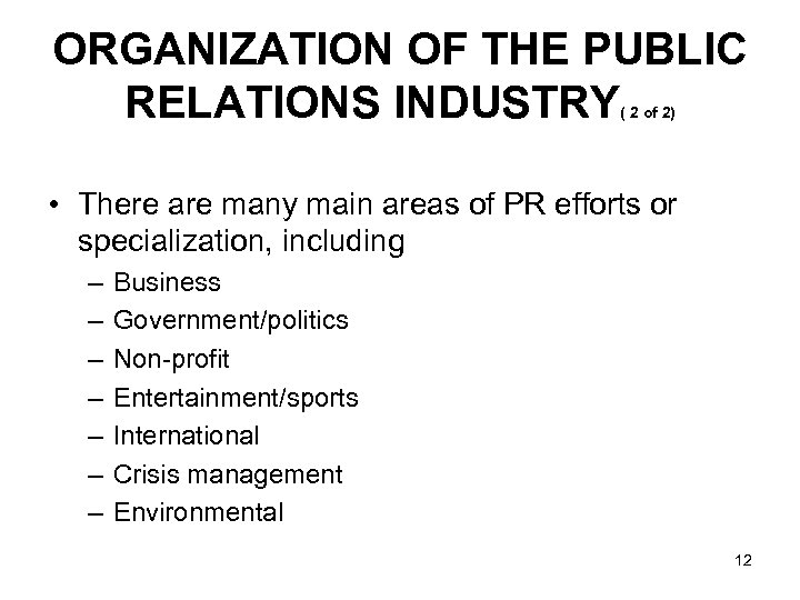 ORGANIZATION OF THE PUBLIC RELATIONS INDUSTRY ( 2 of 2) • There are many