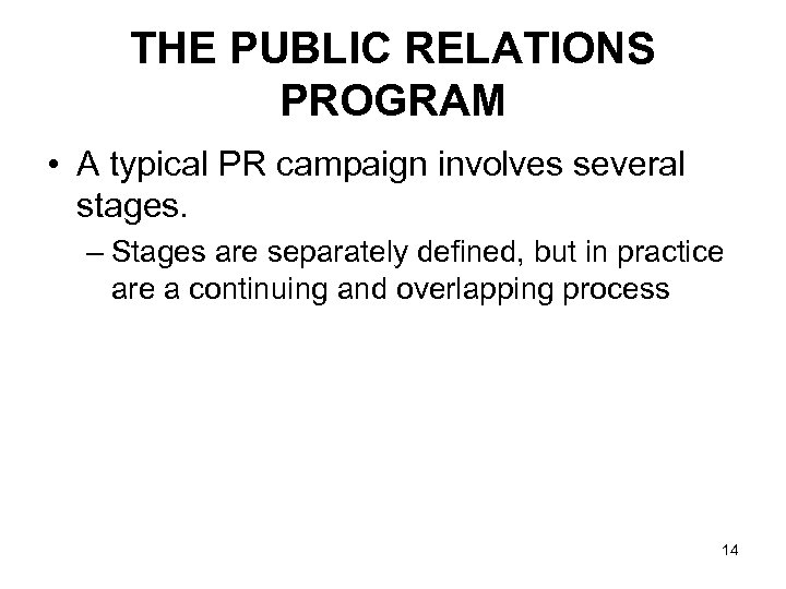 THE PUBLIC RELATIONS PROGRAM • A typical PR campaign involves several stages. – Stages