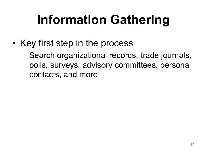 Information Gathering • Key first step in the process – Search organizational records, trade