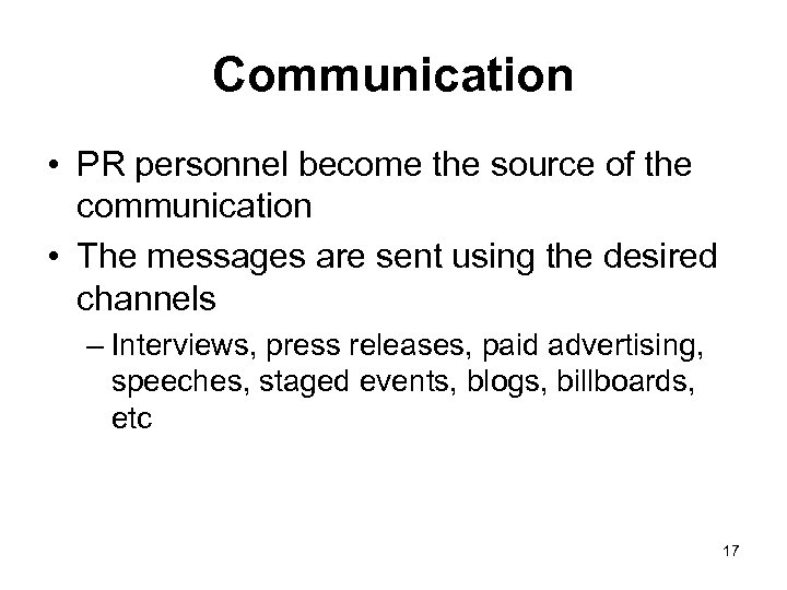 Communication • PR personnel become the source of the communication • The messages are