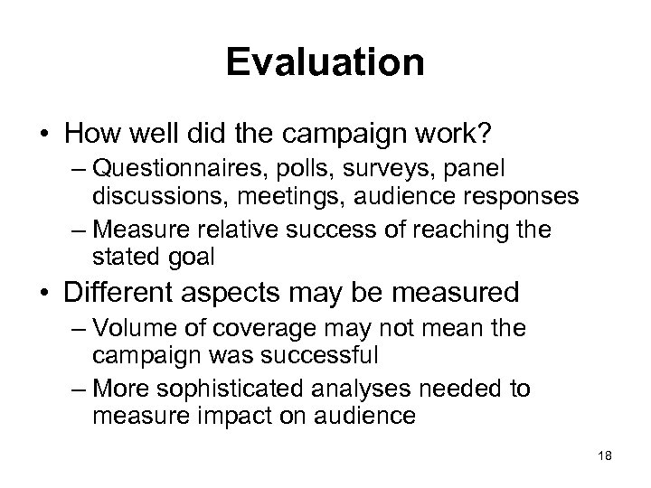 Evaluation • How well did the campaign work? – Questionnaires, polls, surveys, panel discussions,
