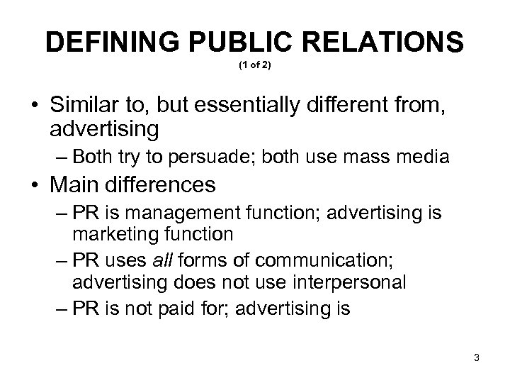 DEFINING PUBLIC RELATIONS (1 of 2) • Similar to, but essentially different from, advertising