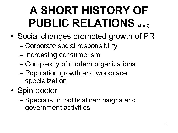 A SHORT HISTORY OF PUBLIC RELATIONS (2 of 2) • Social changes prompted growth