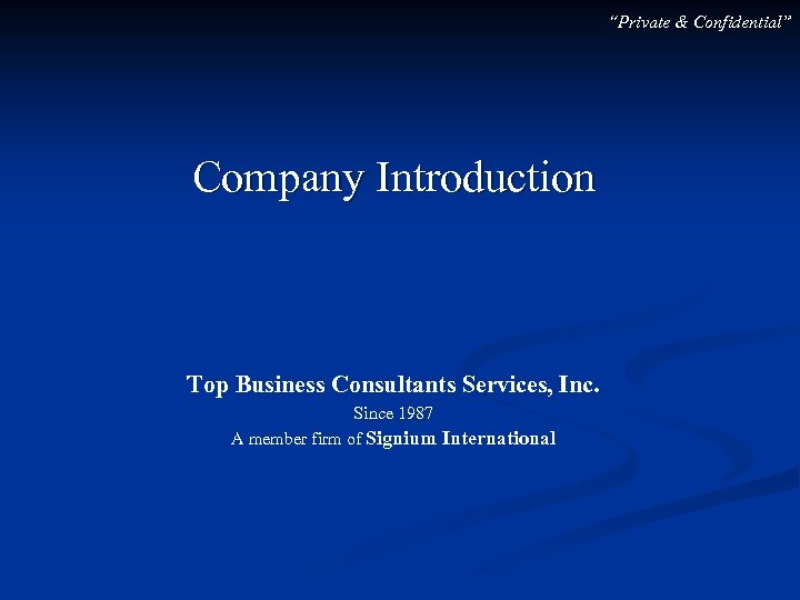 """""""Private & Confidential"""" Company Introduction Top Business Consultants Services, Inc. Since 1987 A member"""