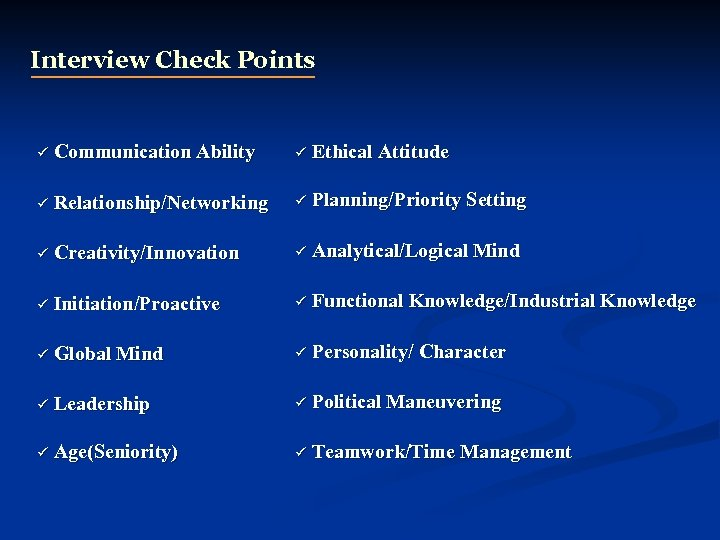Interview Check Points ü Communication Ability ü Ethical Attitude ü Relationship/Networking ü Planning/Priority Setting