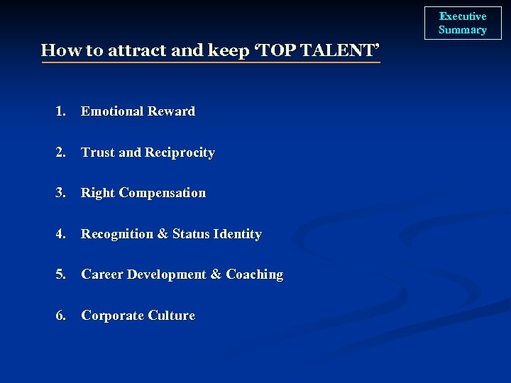 Executive Summary How to attract and keep 'TOP TALENT' 1. Emotional Reward 2. Trust