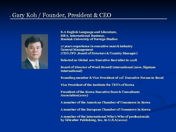 ● Gary Koh / Founder, President & CEO B. A English Language and Literature,