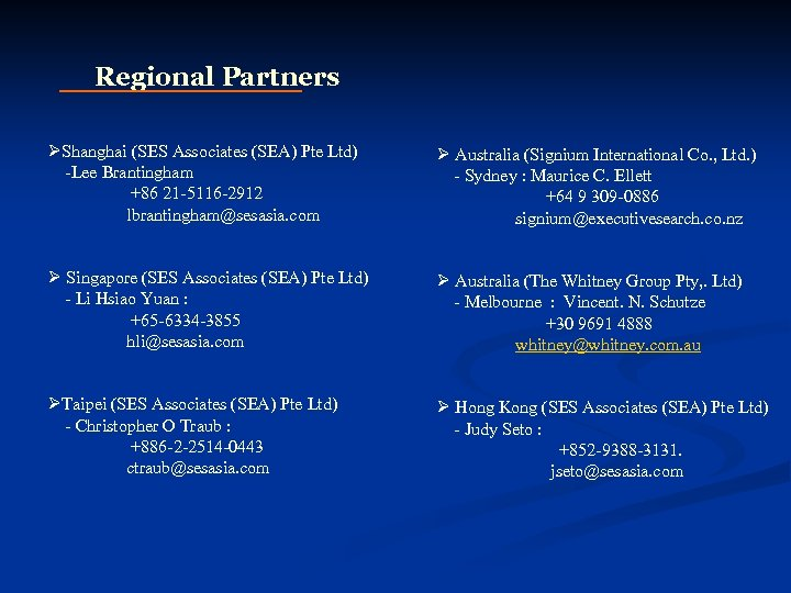 Regional Partners ØShanghai (SES Associates (SEA) Pte Ltd) -Lee Brantingham +86 21 -5116 -2912