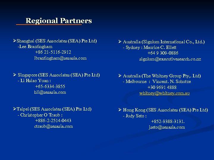 Regional Partners ØShanghai (SES Associates (SEA) Pte Ltd) -Lee Brantingham +86 21 -5116 -2912