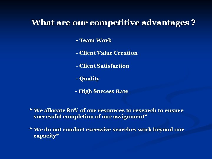 What are our competitive advantages ? - Team Work - Client Value Creation