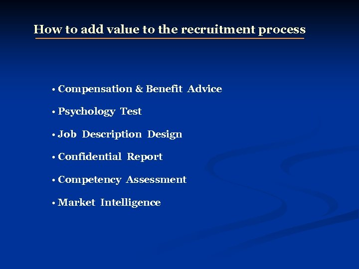 How to add value to the recruitment process • Compensation & Benefit Advice •