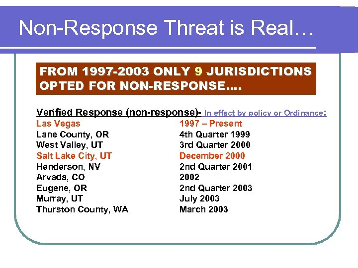 Non-Response Threat is Real… FROM 1997 -2003 ONLY 9 JURISDICTIONS OPTED FOR NON-RESPONSE…. Verified