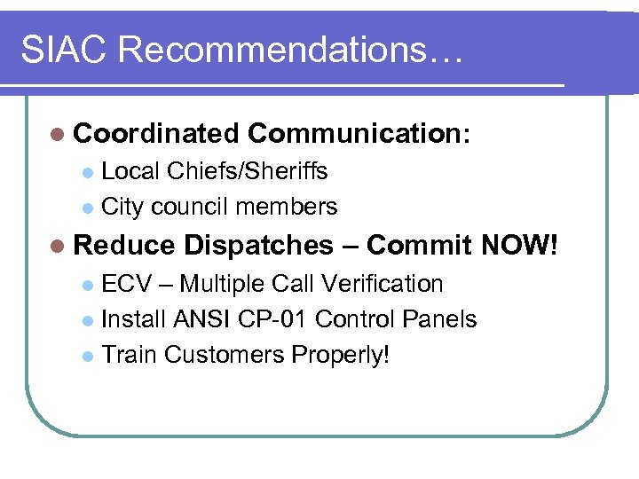SIAC Recommendations… l Coordinated Communication: Local Chiefs/Sheriffs l City council members l l Reduce