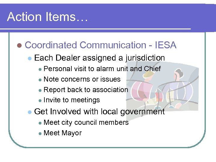 Action Items… l Coordinated l Communication - IESA Each Dealer assigned a jurisdiction Personal