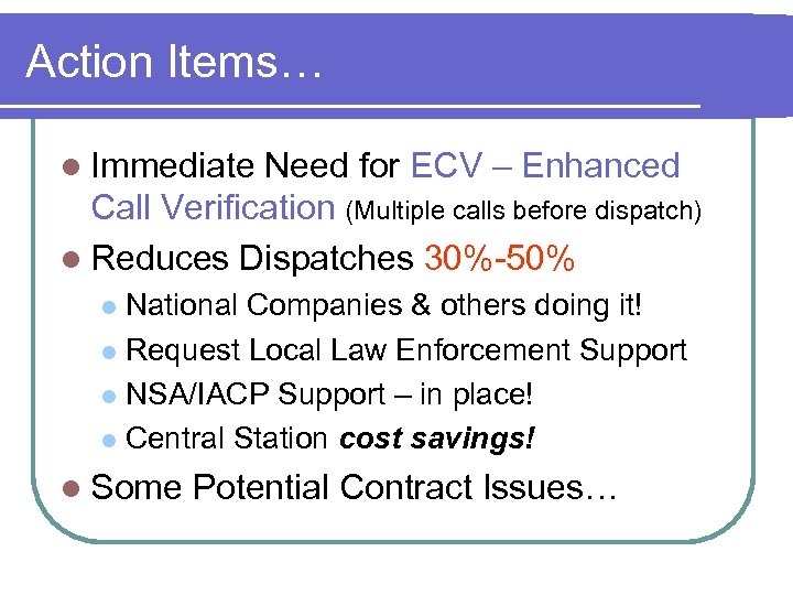 Action Items… l Immediate Need for ECV – Enhanced Call Verification (Multiple calls before