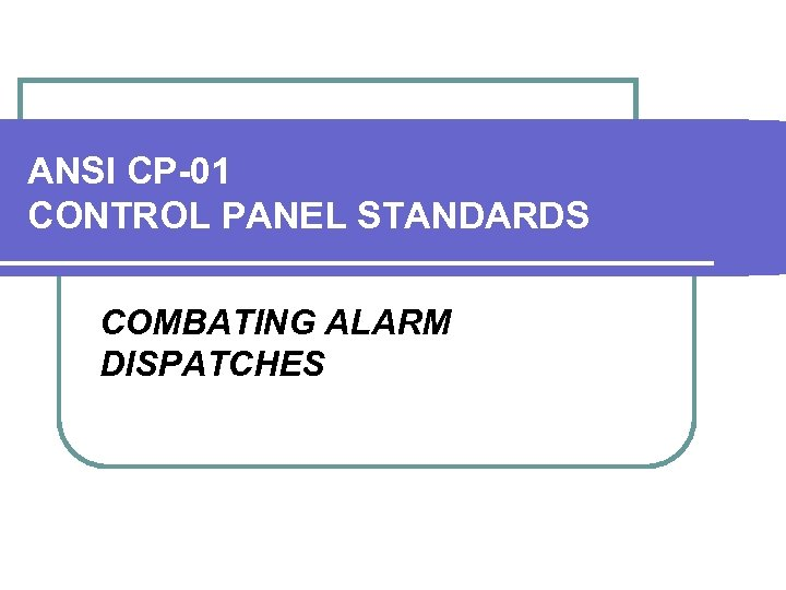 ANSI CP-01 CONTROL PANEL STANDARDS COMBATING ALARM DISPATCHES