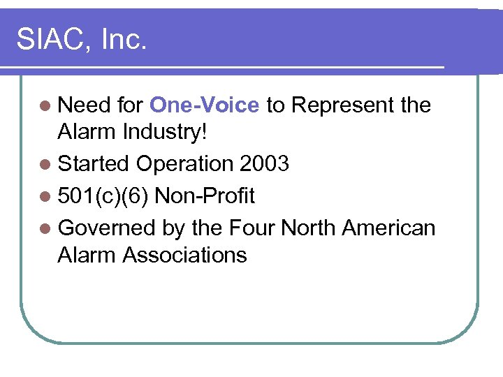 SIAC, Inc. l Need for One-Voice to Represent the Alarm Industry! l Started Operation