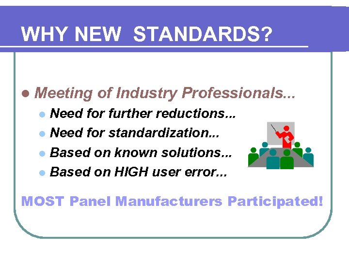 WHY NEW STANDARDS? l Meeting of Industry Professionals. . . Need for further reductions.
