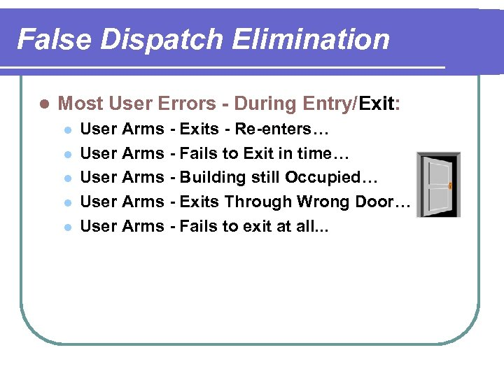False Dispatch Elimination l Most User Errors - During Entry/Exit: l l l User
