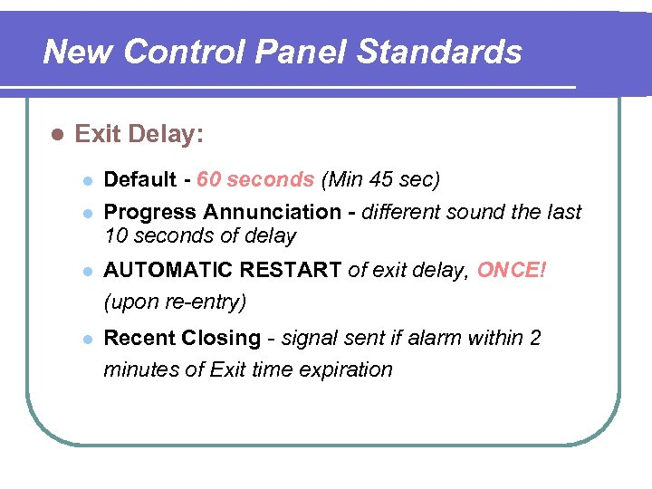 New Control Panel Standards l Exit Delay: l l Default - 60 seconds (Min