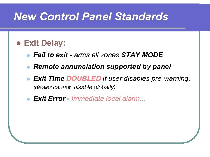 New Control Panel Standards l Exit Delay: l Fail to exit - arms all