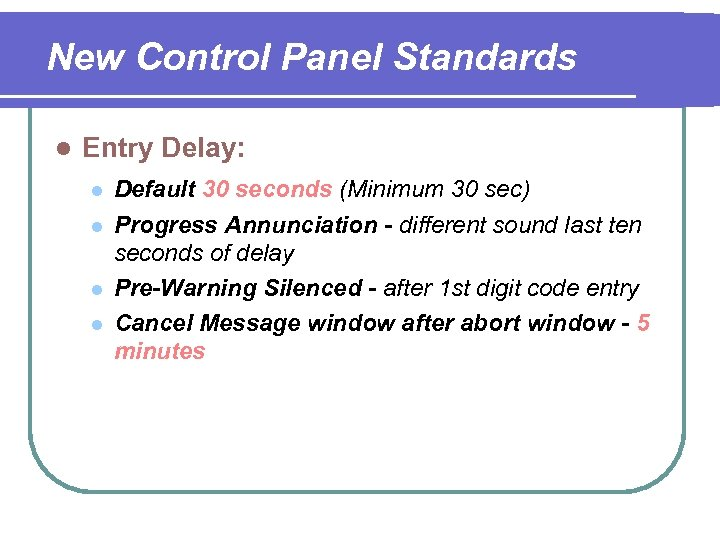 New Control Panel Standards l Entry Delay: l l Default 30 seconds (Minimum 30