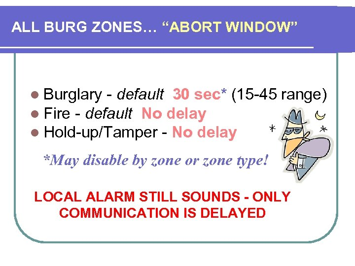 "ALL BURG ZONES… ""ABORT WINDOW"" l Burglary - default 30 sec* (15 -45 l"