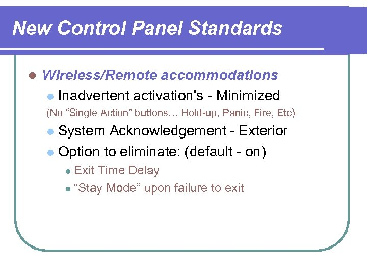 "New Control Panel Standards l Wireless/Remote accommodations l Inadvertent activation's - Minimized (No ""Single"