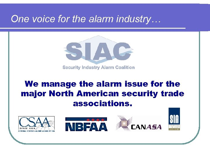 One voice for the alarm industry… We manage the alarm issue for the major