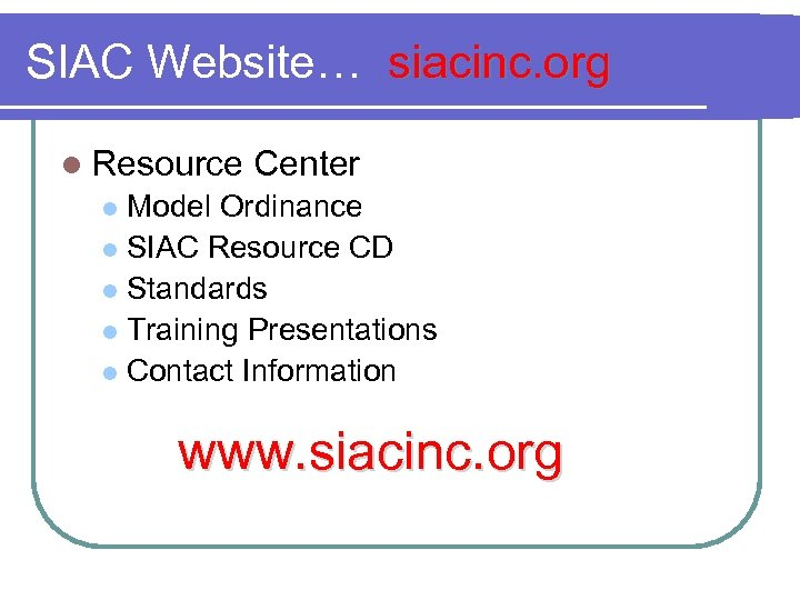 SIAC Website… siacinc. org l Resource Center Model Ordinance l SIAC Resource CD l