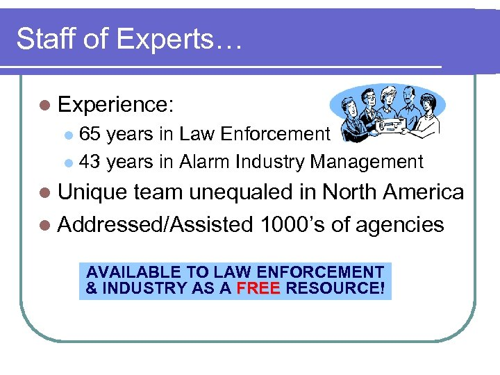 Staff of Experts… l Experience: 65 years in Law Enforcement l 43 years in
