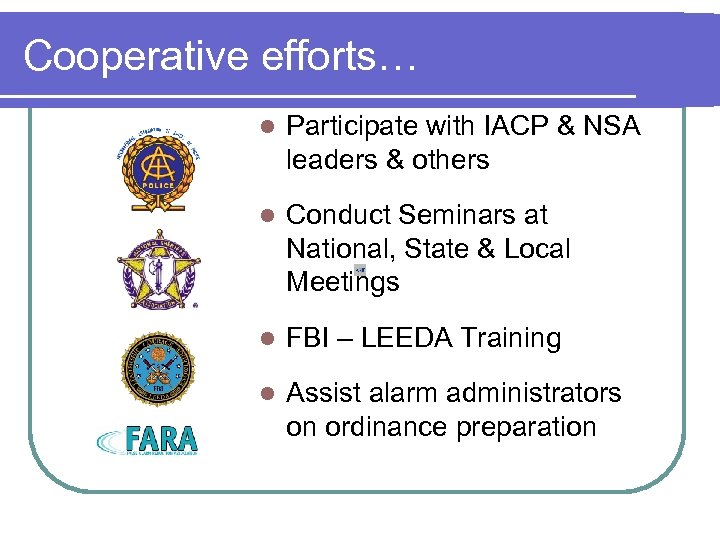 Cooperative efforts… l Participate with IACP & NSA leaders & others l Conduct Seminars