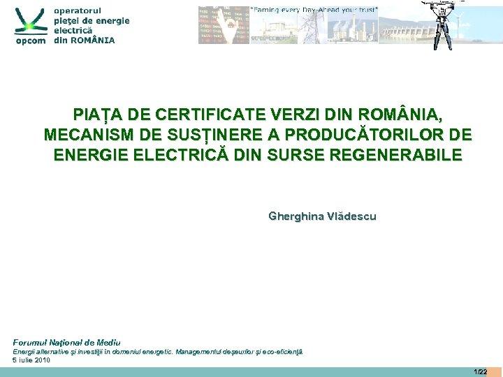 PIAȚA DE CERTIFICATE VERZI DIN ROM NIA, MECANISM DE SUSȚINERE A PRODUCĂTORILOR DE ENERGIE