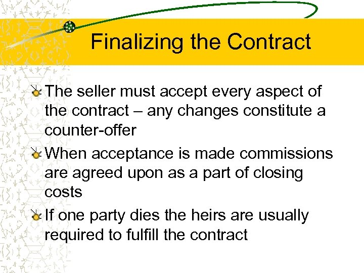 Finalizing the Contract The seller must accept every aspect of the contract – any
