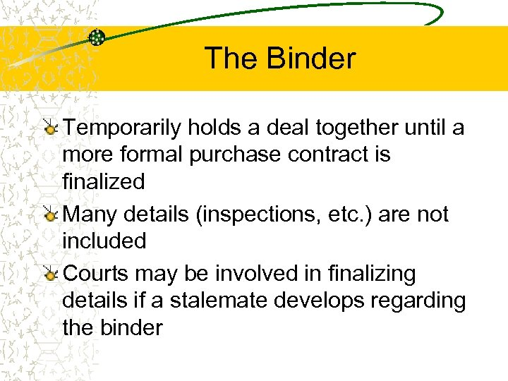 The Binder Temporarily holds a deal together until a more formal purchase contract is