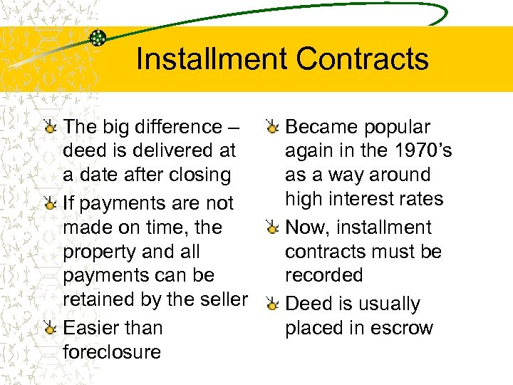 Installment Contracts The big difference – deed is delivered at a date after closing