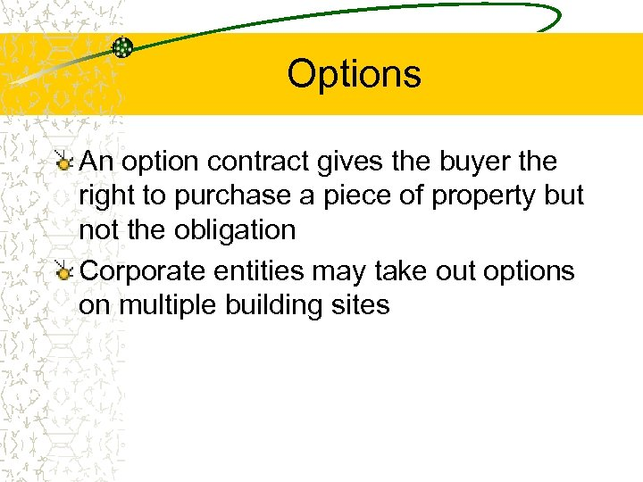 Options An option contract gives the buyer the right to purchase a piece of