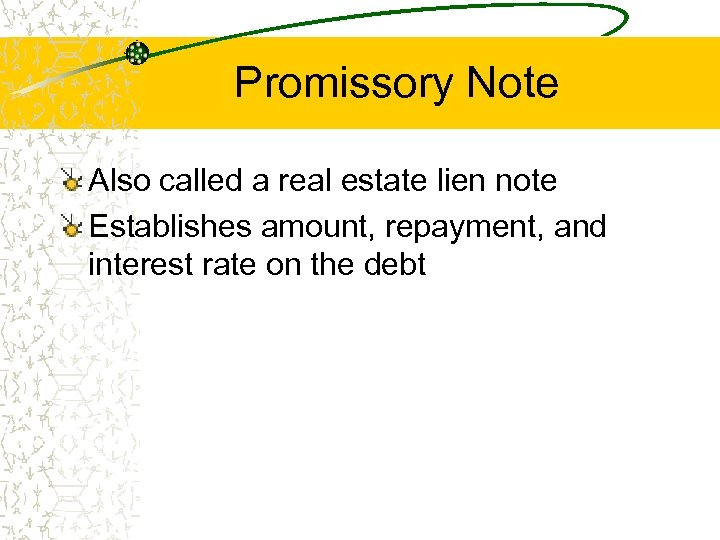 Promissory Note Also called a real estate lien note Establishes amount, repayment, and interest
