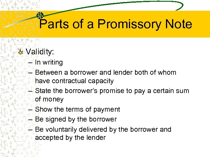 Parts of a Promissory Note Validity: – In writing – Between a borrower and