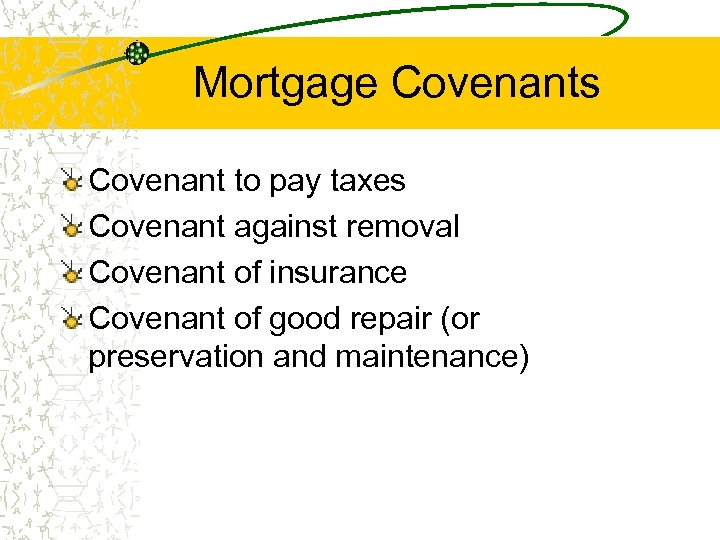 Mortgage Covenants Covenant to pay taxes Covenant against removal Covenant of insurance Covenant of