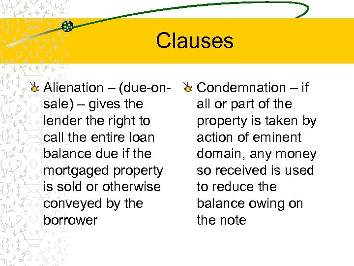 Clauses Alienation – (due-onsale) – gives the lender the right to call the entire