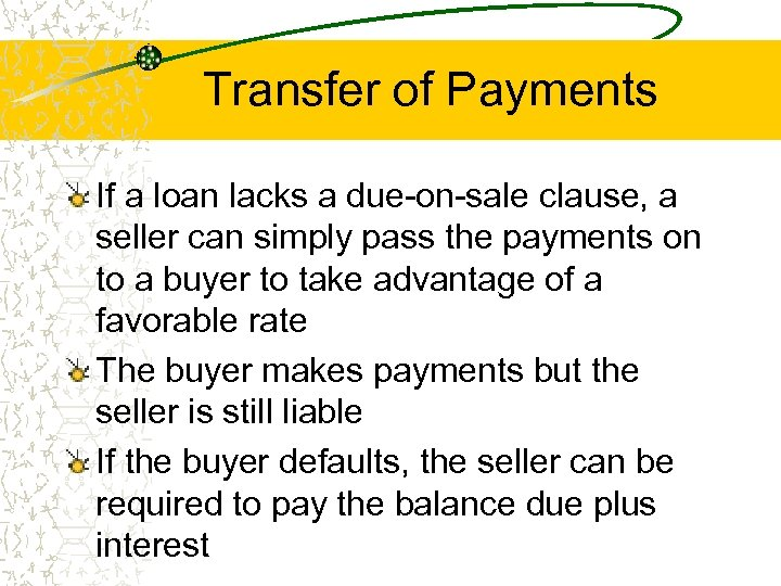 Transfer of Payments If a loan lacks a due-on-sale clause, a seller can simply