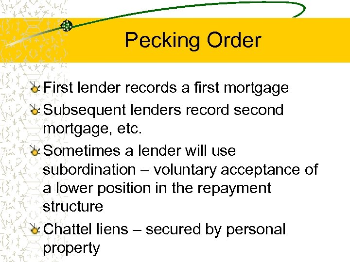 Pecking Order First lender records a first mortgage Subsequent lenders record second mortgage, etc.