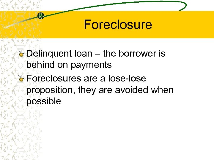 Foreclosure Delinquent loan – the borrower is behind on payments Foreclosures are a lose-lose