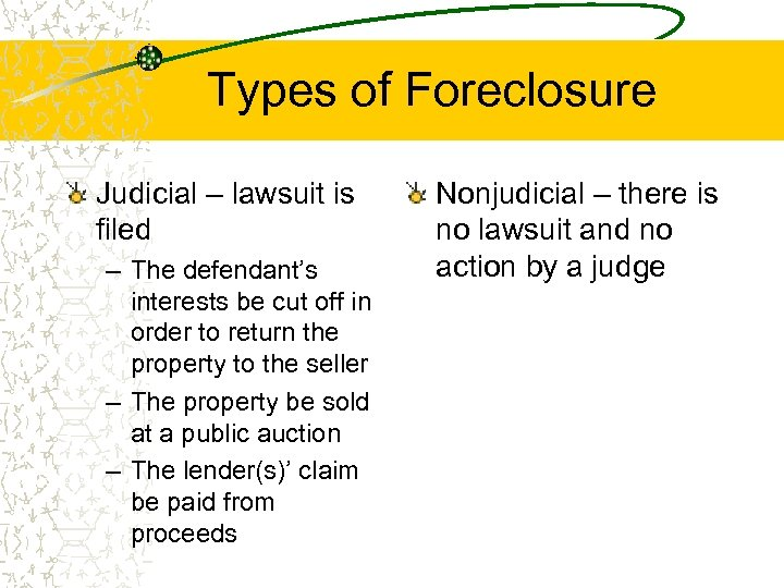 Types of Foreclosure Judicial – lawsuit is filed – The defendant's interests be cut